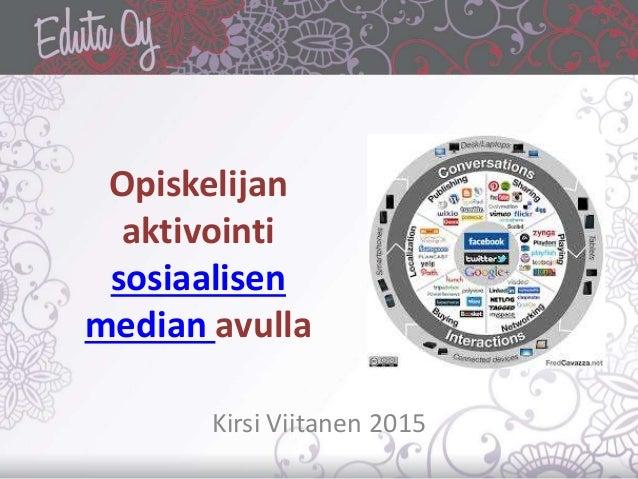 Opiskelijan aktivointi sosiaalisen median avulla Kirsi Viitanen 2015
