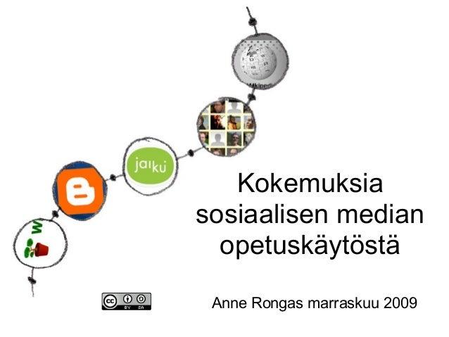 Kokemuksia sosiaalisen median opetuskäytöstä Anne Rongas marraskuu 2009