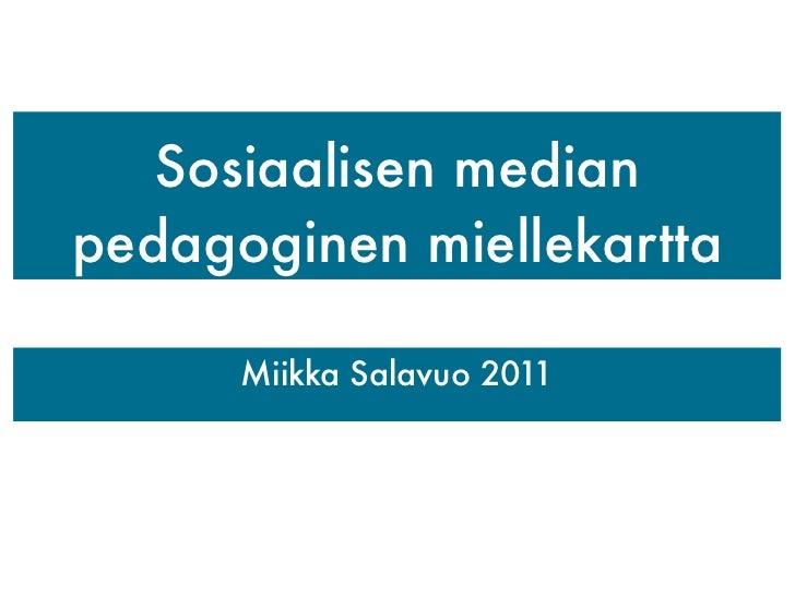 Sosiaalisen medianpedagoginen miellekartta      Miikka Salavuo 2011