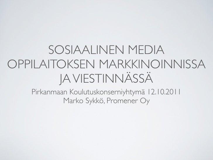 SOSIAALINEN MEDIAOPPILAITOKSEN MARKKINOINNISSA        JA VIESTINNÄSSÄ   Pirkanmaan Koulutuskonserniyhtymä 12.10.2011      ...