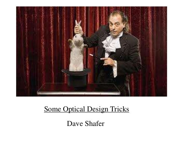 Some Optical Design Tricks Dave Shafer