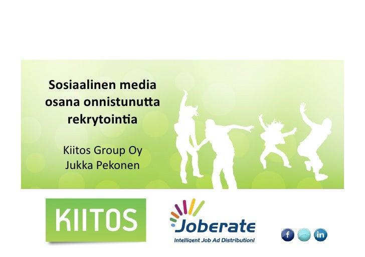 Sosiaalinen media  osana onnistunu.a    rekrytoin2a     Kiitos Group Oy     Jukka Pekonen