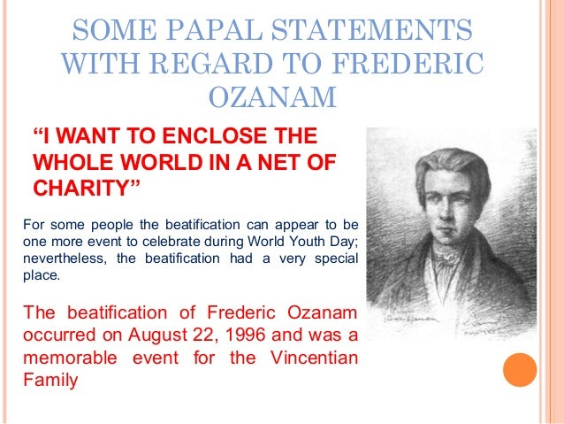 """SOME PAPAL STATEMENTS WITH REGARD TO FREDERIC OZANAM """"I WANT TO ENCLOSE THE WHOLE WORLD IN A NET OF CHARITY"""" For some peop..."""