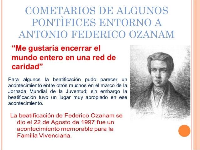 """COMETARIOS DE ALGUNOS PONTÌFICES ENTORNO A ANTONIO FEDERICO OZANAM """"Me gustaría encerrar el mundo entero en una red de car..."""