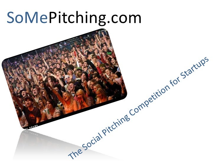 SoMePitching.com<br />The Social Pitching Competition for Startups<br />
