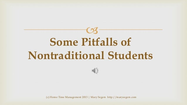  Some Pitfalls of Nontraditional Students  (c) Home Time Management 2013 | Mary Segers http://marysegers.com