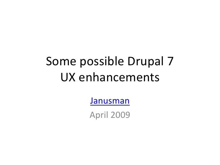 Some possible Drupal 7   UX enhancements        Janusman        April 2009