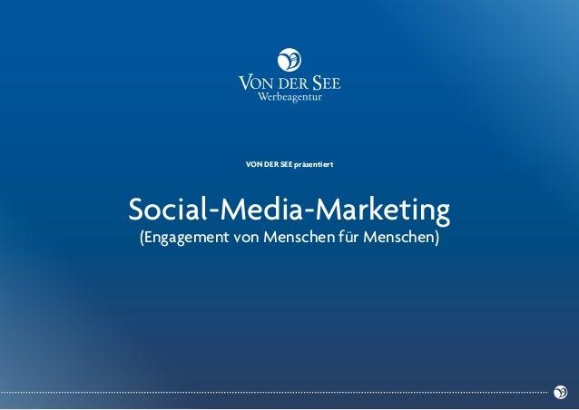 VON DER SEE präsentiert  Social-Media-Marketing (Engagement von Menschen für Menschen)