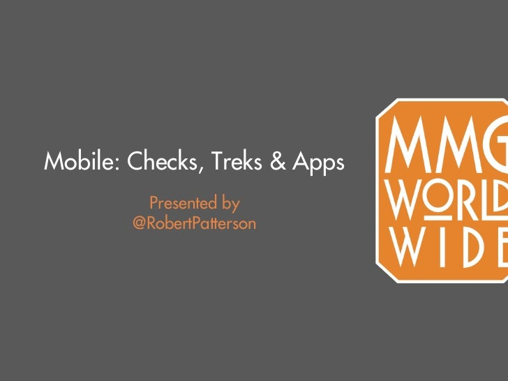 Mobile: Checks, Treks & Apps         Presented by        @RobertPatterson