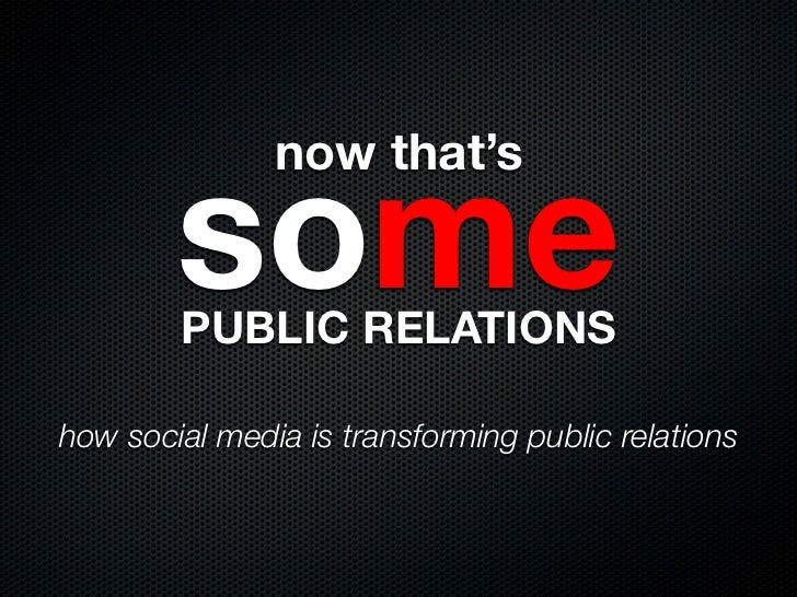 now that's        some        PUBLIC RELATIONShow social media is transforming public relations
