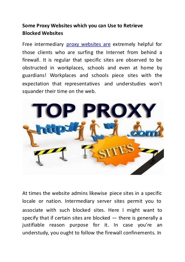 Some Proxy Websites which you can Use to Retrieve Blocked Websites Free intermediary proxy websites are extremely helpful ...