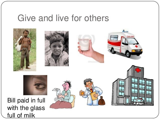 Give and live for others  Bill paid in full with the glass full of milk