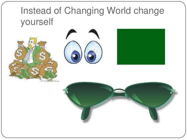 Instead of Changing World change yourself