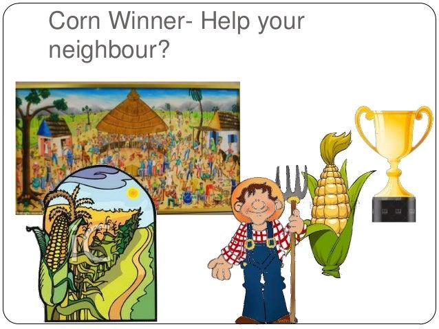 Corn Winner- Help your neighbour?