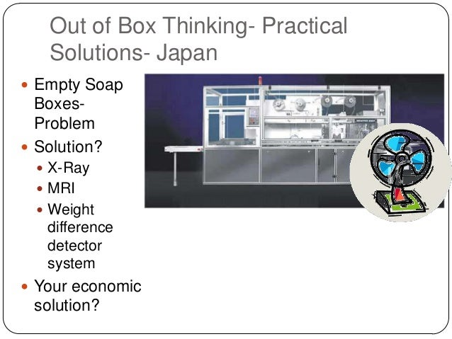 Out of Box Thinking- Practical Solutions- Japan  Empty Soap  BoxesProblem  Solution?  X-Ray  MRI  Weight  difference ...