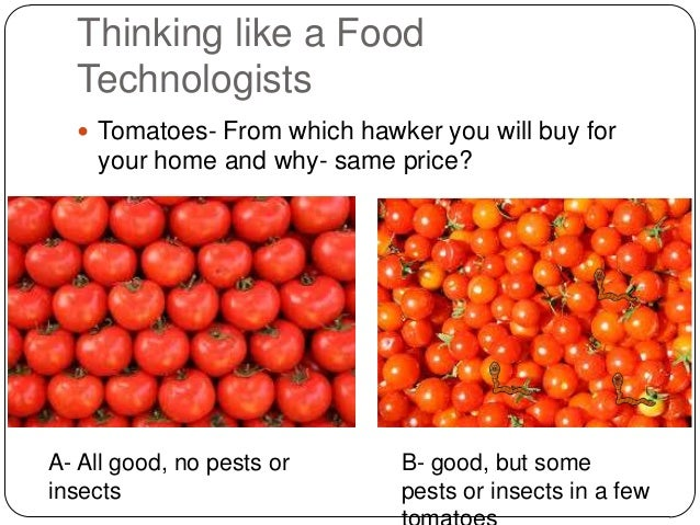 Thinking like a Food Technologists  Tomatoes- From which hawker you will buy for  your home and why- same price?  A- All ...