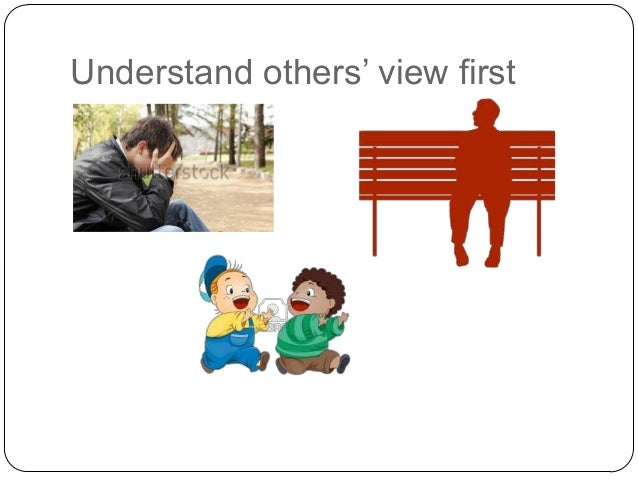 Understand others' view first