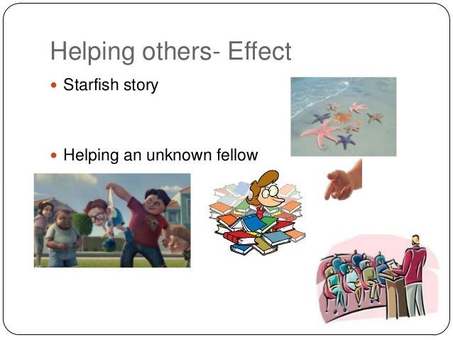 Helping others- Effect  Starfish story   Helping an unknown fellow