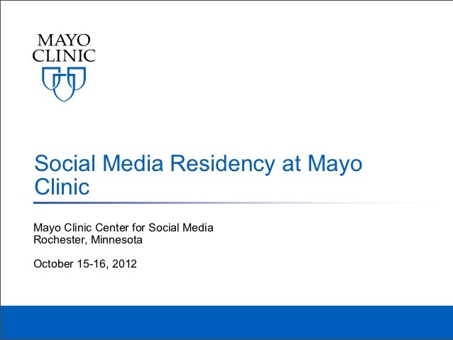 Social Media Residency at MayoClinicMayo Clinic Center for Social MediaRochester, MinnesotaOctober 15-16, 2012