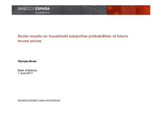 MICROECONOMIC ANALYSIS DIVISION Some results on household subjective probabilities of future house prices Olympia Bover Ba...