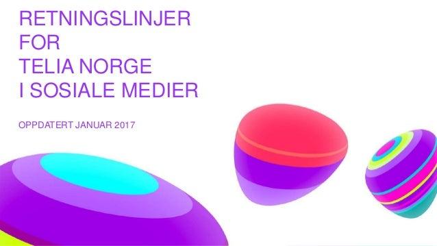 yyyy-mm-dd RETNINGSLINJER FOR TELIA NORGE I SOSIALE MEDIER OPPDATERT JANUAR 2017