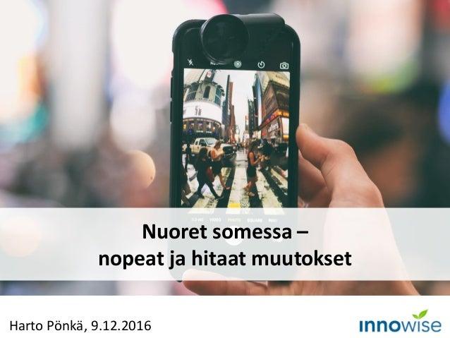 Harto Pönkä, 9.12.2016 Nuoret somessa – nopeat ja hitaat muutokset