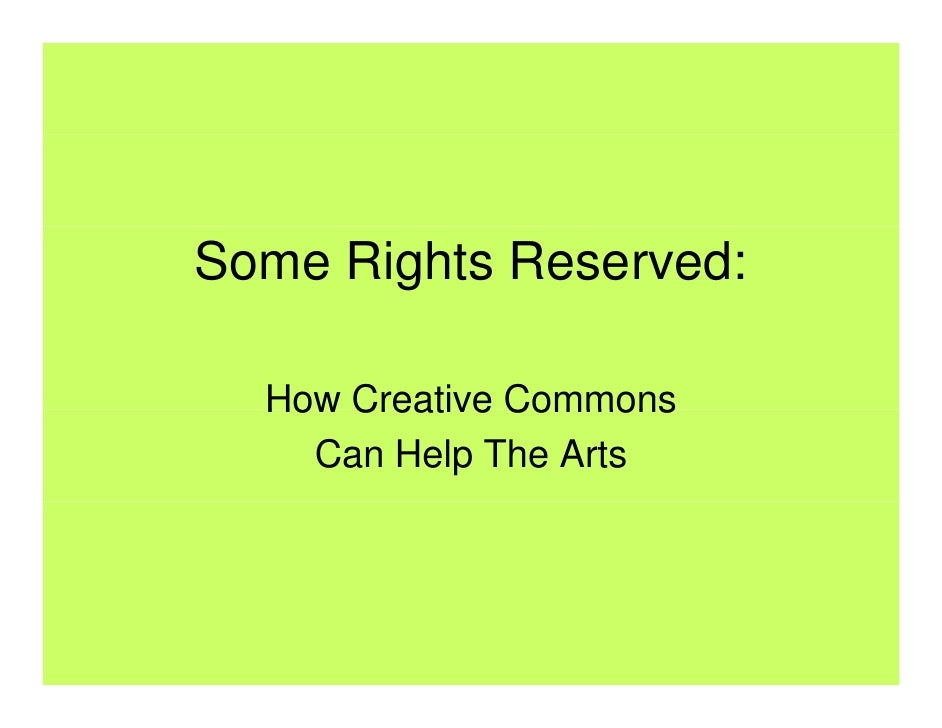 Some Rights Reserved:    How Creative Commons     Can Help The Arts