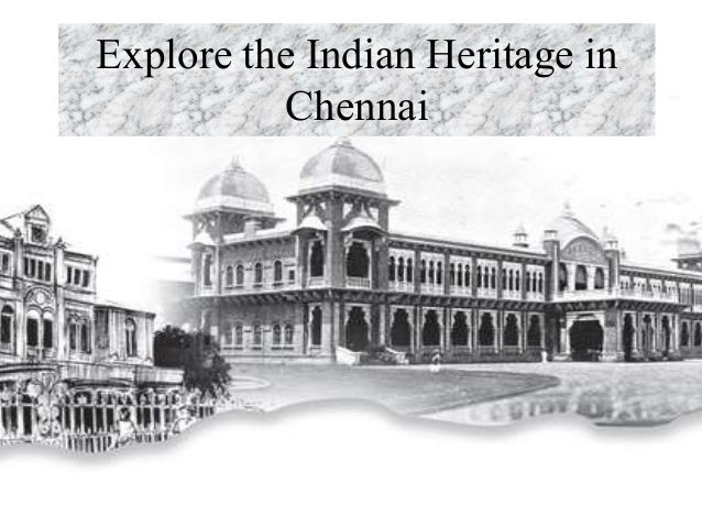 chennai heritage The fast paced city life is bound to dull the fire of our rich heritage this weekend,  explore a heritage destination near chennai to revive the culture of our.