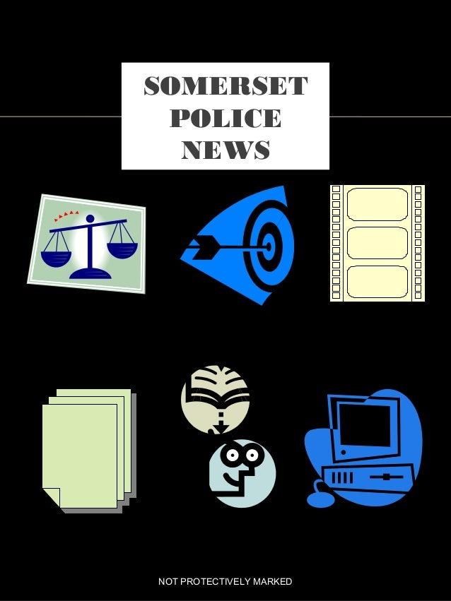 SOMERSET POLICE NEWS NOT PROTECTIVELY MARKED