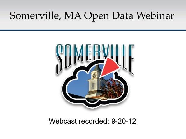 Somerville, MA Open Data Webinar!       Webcast recorded: 9-20-12