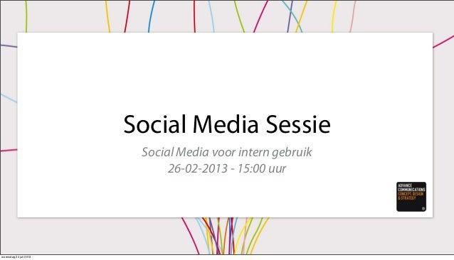 Social Media Sessie Social Media voor intern gebruik 26-02-2013 - 15:00 uur woensdag 24 juli 2013
