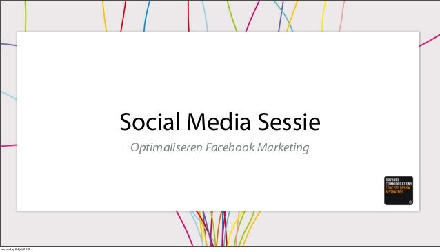 Social Media Sessie Optimaliseren Facebook Marketing woensdag 24 juli 2013