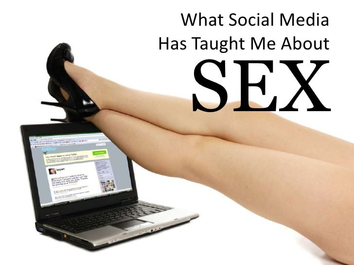 What Social Media <br />Has Taught Me About <br />SEX<br />