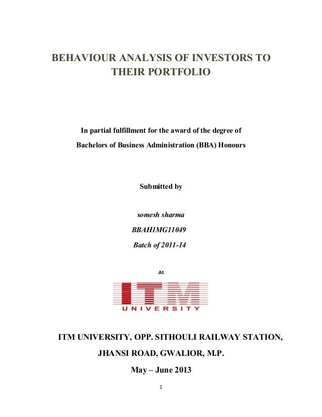 BEHAVIOUR ANALYSIS OF INVESTORS TO THEIR PORTFOLIO In partial fulfillment for the award of the degree of Bachelors of Busi...