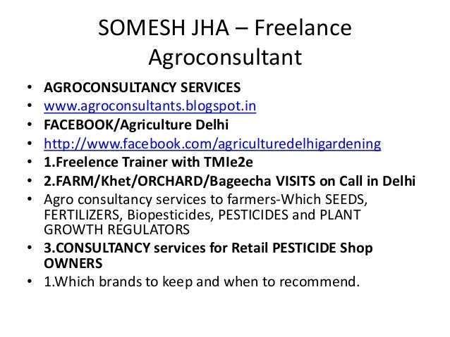 SOMESH JHA – Freelance Agroconsultant • AGROCONSULTANCY SERVICES • www.agroconsultants.blogspot.in • FACEBOOK/Agriculture ...
