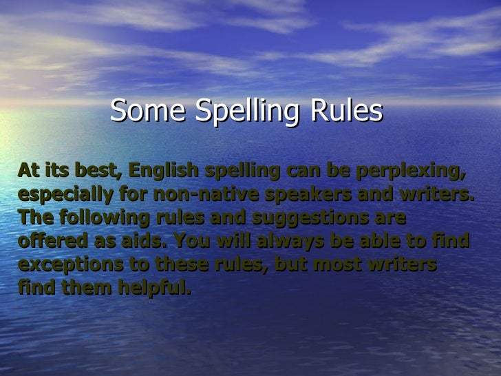 Some Spelling Rules At its best, English spelling can be perplexing, especially for non-native speakers and writers. The f...