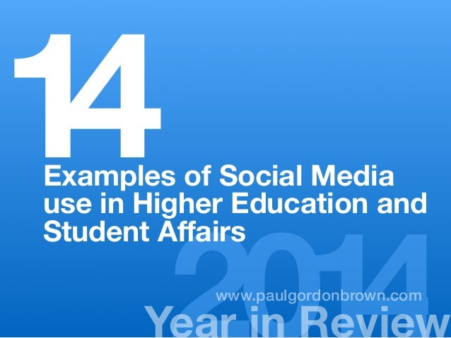 14Examples of Social Media  Ye2ar 0in R1ev4iew www.paulgordonbrown.com  use in Higher Education and  Student Affairs