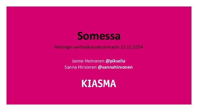 Somessa  Helsingin  varhaiskasvatusvirasto  15.12.2014  Janne  Heinonen  @pikselia  Sanna  Hirvonen  @sannahirvonen