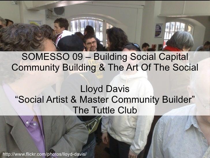 "SOMESSO 09 – Building Social Capital Community Building & The Art Of The Social Lloyd Davis ""Social Artist & Master Commun..."