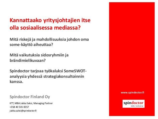 www.spindoctor.fi Kannattaako yritysjohtajien itse olla sosiaalisessa mediassa? Mitä riskejä ja mahdollisuuksia johdon oma...