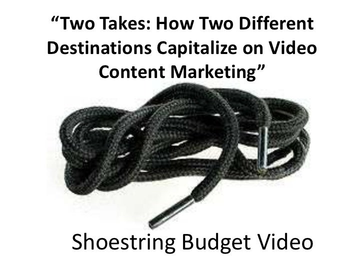 """""""Two Takes: How Two DifferentDestinations Capitalize on Video      Content Marketing""""  Shoestring Budget Video"""