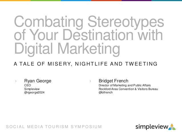 Combating Stereotypes of Your Destination with Digital Marketing A TA L E O F M I S E R Y, N I G H T L I F E A N D T W E E...