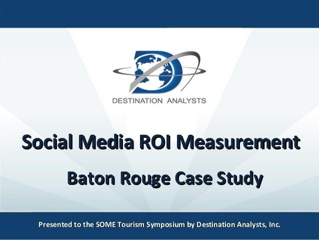 Social Media ROI MeasurementSocial Media ROI Measurement Presented to the SOME Tourism Symposium by Destination Analysts, ...
