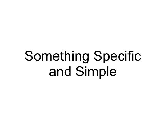 Something Specificand Simple