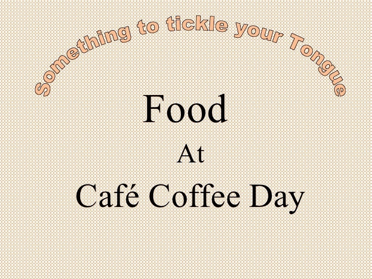 Food  At Café Coffee   Day Something to tickle your Tongue