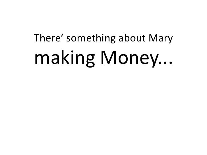There' something about Marymaking Money...