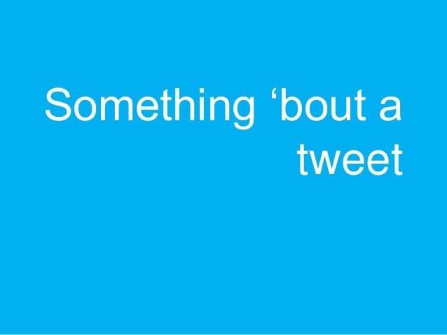 """Something """"bout atweet"""