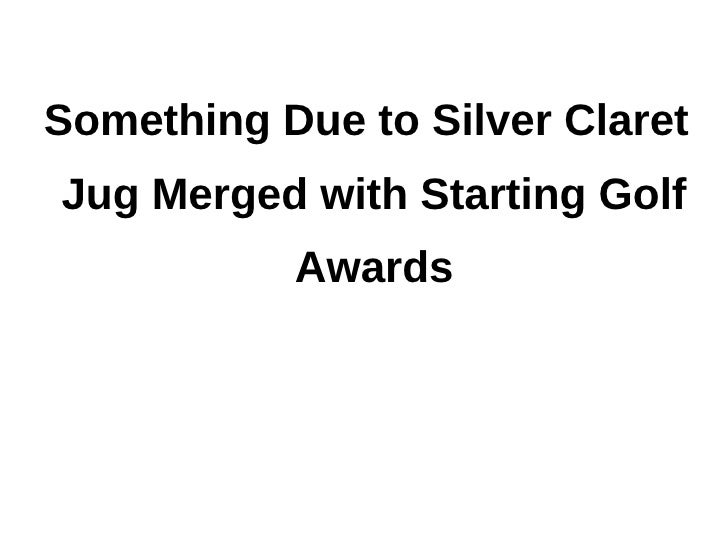 Something Due to Silver ClaretJug Merged with Starting Golf           Awards