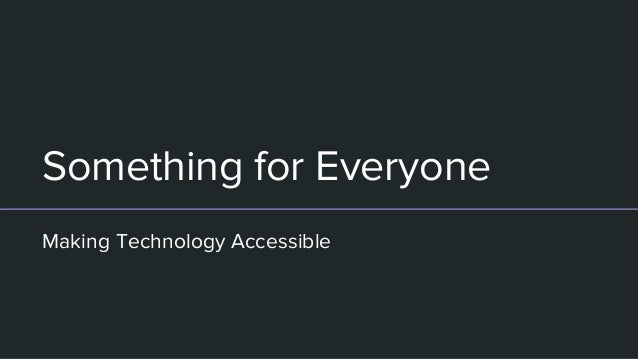 Something for Everyone Making Technology Accessible