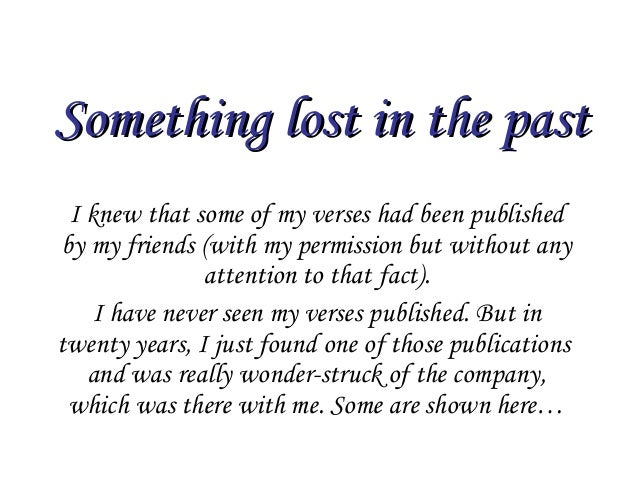 Something lost in the pastSomething lost in the past I knew that some of my verses had been published by my friends (with ...